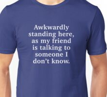 Awkwardly Standing Here Unisex T-Shirt