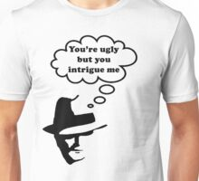 You're Ugly, but.... Unisex T-Shirt