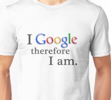 I Google, Therefore I Am Unisex T-Shirt