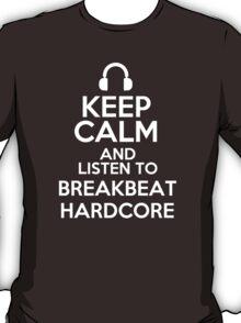 Keep calm and listen to Breakbeat hardcore T-Shirt