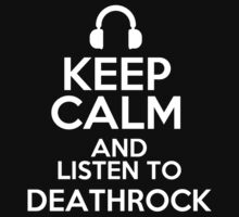 Keep calm and listen to Deathrock by mjones7778