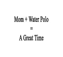 Mom + Water Polo = A Great Time  by supernova23