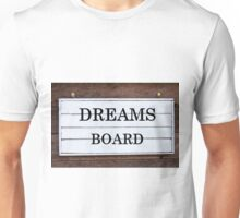 Inspirational message - Dreams Board Unisex T-Shirt
