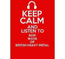 Keep calm and listen to New Wave of British Heavy Metal Photographic Print
