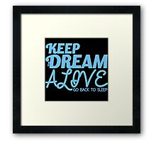 Keep the Dream Alive Framed Print