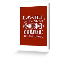 Lawful on the Street Chaotic on the Sheet Greeting Card