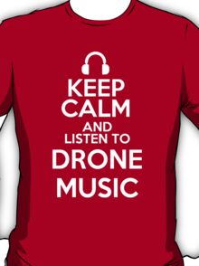 Keep calm and listen to Drone music T-Shirt