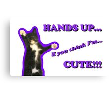 Hands Up If You Think I'm Cute! Canvas Print