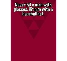 Never hit a man with glasses. Hit him with a baseball bat. Photographic Print