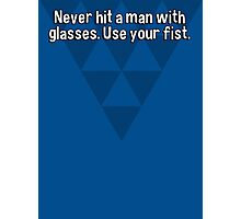 Never hit a man with glasses. Use your fist. Photographic Print