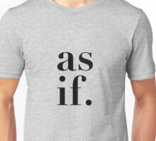 As If. Unisex T-Shirt