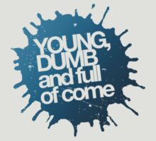 Young, dumb and full of come by buud