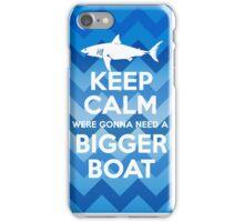 Keep Calm Were Gonna Need A Bigger Boat iPhone Case/Skin