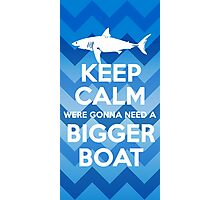 Keep Calm Were Gonna Need A Bigger Boat Photographic Print