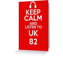 Keep calm and listen to UK 82 Greeting Card