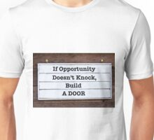Inspirational message - If Opportunity Doesn't Knock, Build a Door Unisex T-Shirt