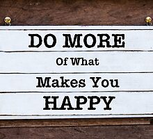 Inspirational message - Do More Of What Makes You Happy by Stanciuc