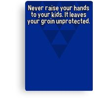 Never raise your hands to your kids. It leaves your groin unprotected. Canvas Print