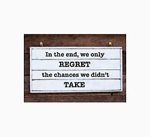 Inspirational message - In the end, we only regret the chances we didn't take Unisex T-Shirt
