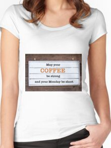 Inspirational message - May Your Coffee be strong and your Monday be short Women's Fitted Scoop T-Shirt