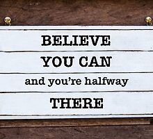 Inspirational message - Believe You Can and You're Halfway There by Stanciuc