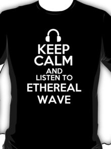Keep calm and listen to Ethereal wave T-Shirt
