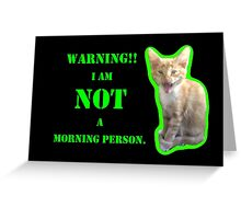 Warning I Am NOT A Morning Person Greeting Card