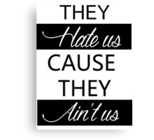 They hate us, cause they ain't us Canvas Print