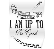 I solemnly swear that i am up to no good Poster