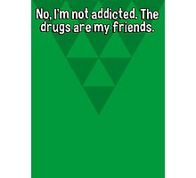 No' I'm not addicted. The drugs are my friends. Photographic Print
