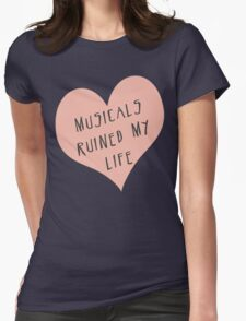 Musicals Ruined My Life Womens Fitted T-Shirt