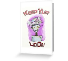 Keep You Lid On Robot Greeting Card