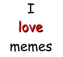 I love memes Photographic Print