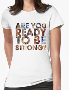 Are You Ready To Be Strong? Womens Fitted T-Shirt