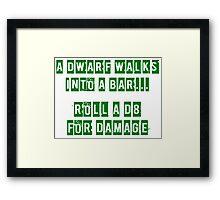 A Dwarf walks into a bar... Framed Print