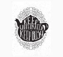 Keep Caffeinated & Keep Busy Kids Tee