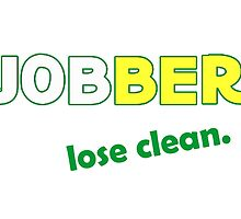 Jobber - lose clean. by iHux