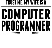 My Wife Is A Computer Programmer by GiftIdea