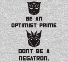 Be an Optimist Prime, don't be a Negatron! by nickwho