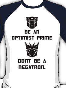 Be an Optimist Prime, don't be a Negatron! T-Shirt