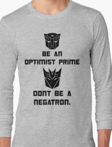 Be an Optimist Prime, don't be a Negatron! Long Sleeve T-Shirt