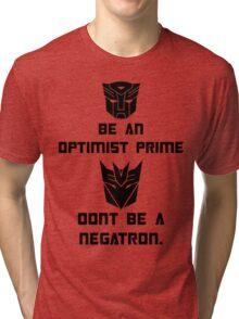 Be an Optimist Prime, don't be a Negatron! Tri-blend T-Shirt
