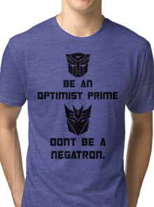 Be an Optimist Prime, don't be a Negatron! Tri-blend T-Shirt