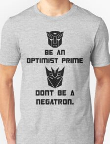 Be an Optimist Prime, don't be a Negatron! Unisex T-Shirt