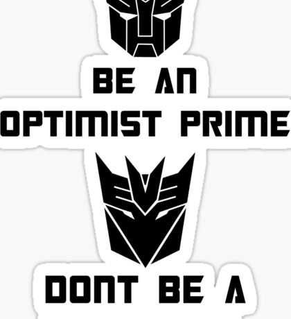 Be an Optimist Prime, don't be a Negatron! Sticker