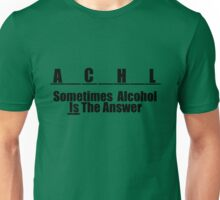 Sometimes alcohol is the answer. Unisex T-Shirt