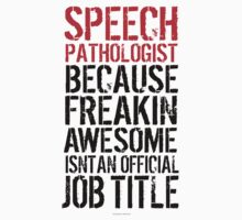 Speech Pathologist Because Freakin Awesome Isn't Job Title by Albany Retro