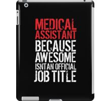 Excellent 'Medical Assistant because Awesome Isn't an Official Job Title' Tshirt, Accessories and Gifts iPad Case/Skin