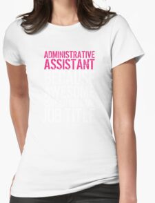 Fun 'Administrative Assistant because Awesome Isn't an Official Job Title' Tshirt, Accessories and Gifts T-Shirt