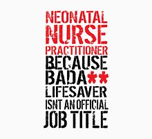 Neonatal Nurse Practitioner Because Badass Lifesaver isn't a Job Title  T-Shirt